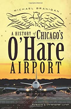 A History of Chicago's O'Hare Airport 9781609494346