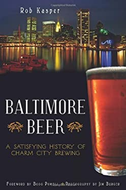 Baltimore Beer: A Satisfying History of Charm City Brewing 9781609494575