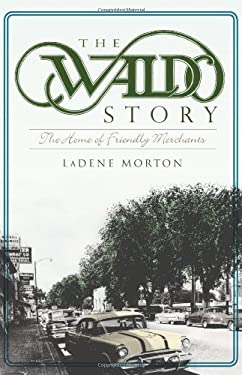The Waldo Story:: The Home of Friendly Merchants 9781609494728
