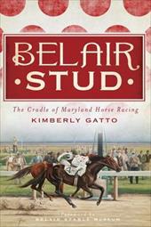 Belair Stud: The Cradle of Maryland Horse Racing