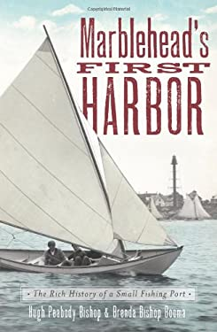 Marblehead's First Harbor: The Rich History of a Small Fishing Port 9781609494971