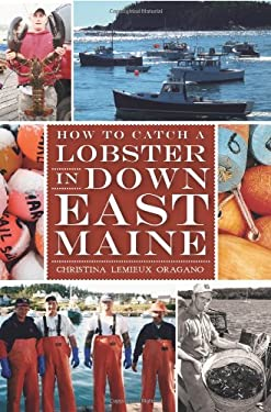 How to Catch a Lobster in Down East Maine 9781609496029