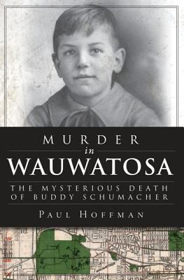Murder in Wauwatosa: The Mysterious Death of Buddy Schumacher 9781609496739