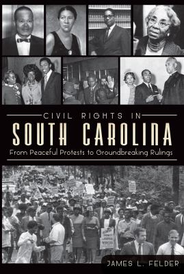 Civil Rights in South Carolina: From Peaceful Protests to Groundbreaking Rulings 9781609496869