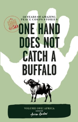One Hand Does Not Catch a Buffalo, Volume One: Africa: 50 Years of Amazing Peace Corps Stories 9781609520007