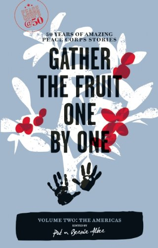 Gather the Fruit One by One, Volume Two: The Americas: 50 Years of Amazing Peace Corps Stories 9781609520014