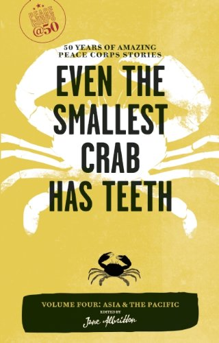 Even the Smallest Crab Has Teeth: 50 Years of Amazing Peace Corps Stories 9781609520021