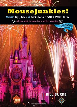 Mousejunkies!: More Tips, Tales, and Tricks for a Disney World Fix: All You Need to Know for a Perfect Vacation 9781609520229