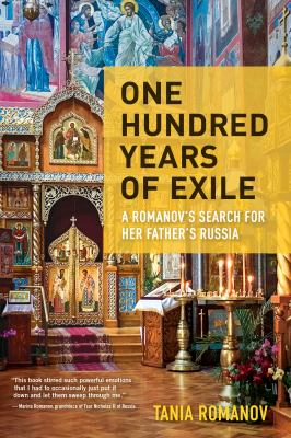 One Hundred Years of Exile: A Romanovs Search for Her Fathers Russia