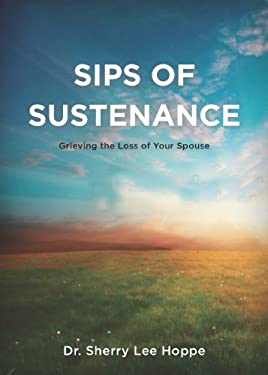 Sips of Sustenance: Grieving the Loss of Your Spouse 9781609560072
