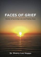 Faces of Grief, Stories of Surviving Loss and Finding Hope 14170600