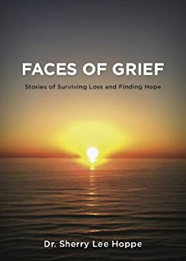 Faces of Grief, Stories of Surviving Loss and Finding Hope 9781609560102