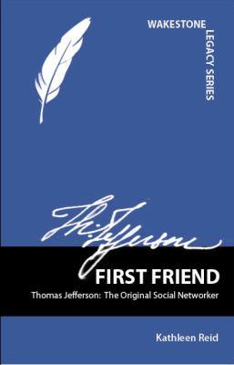 First Friend: Thomas Jefferson: The Original Social Networker 9781609560126