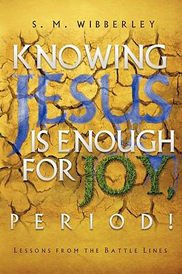 Knowing Jesus Is Enough for Joy, Period! 9781609572280