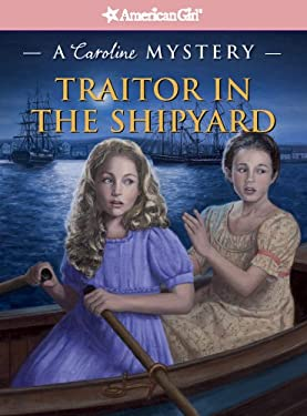 Traitor in the Shipyard: A Caroline Mystery (American Girl Mysteries) 9781609580858