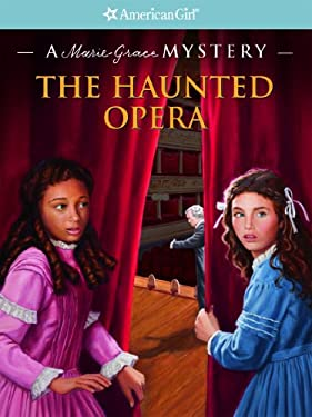 The Haunted Opera: A Marie-Grace Mystery (American Girl Mysteries) 9781609580872