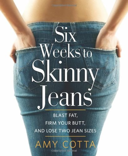 Six Weeks to Skinny Jeans: Blast Fat, Firm Your Butt, and Lose Two Jean Sizes 9781609611071