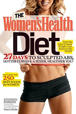 The Women's Health Diet: 27 Days to Sculpted Abs, Hotter Curves & a Sexier, Healthier You! 9781609612450