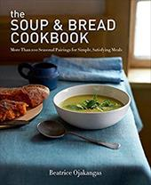 The Soup & Bread Cookbook: More Than 100 Seasonal Pairings for Simple, Satisfying Meals 21285459