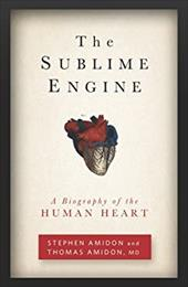 The Sublime Engine: A Biography of the Human Heart 16597332
