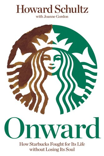 Onward: How Starbucks Fought for Its Life Without Losing Its Soul 9781609613822