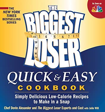 The Biggest Loser Quick & Easy Cookbook: Simply Delicious Low-Calorie Recipes to Make in a Snap 9781609614232