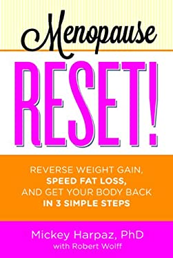 Menopause Reset!: Reverse Weight Gain, Speed Fat Loss, and Get Your Body Back in 3 Simple Steps 9781609614478