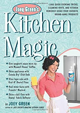 Joey Green's Kitchen Magic: 1,882 Quick Cooking Tricks, Cleaning Hints, and Kitchen Remedies Using Your Favorite Brand-Name Products 9781609617035