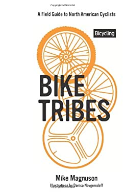Bike Tribes: A Field Guide to North American Cyclists 9781609617431