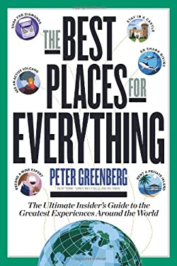The Best Places for Everything: The Ultimate Insider's Guide to the Greatest Experiences Around the World 9781609618292