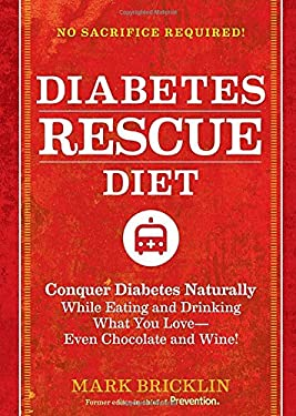 The Diabetes Rescue Diet: Conquer Diabetes Naturally While Eating and Drinking What You Love--Even Chocolate and Wine! 9781609618483