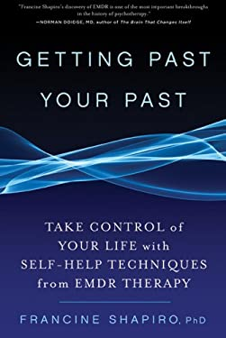 Getting Past Your Past: Why We Are Who We Are and What to Do about It with Self-Help Techniques from Emdr Therapy