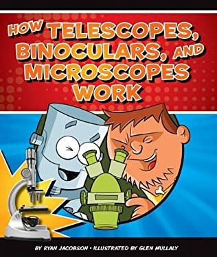 How Telescopes, Binoculars, and Microscopes Work 9781609732141
