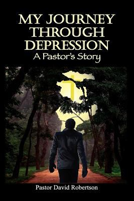 My Journey Through Depression: A Pastor's Story 9781609762353