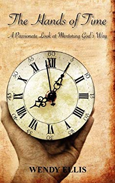 The Hands of Time: A Passionate Look at Mentoring God's Way 9781609762810