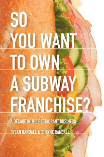 So You Want to Own a Subway Franchise? a Decade in the Restaurant Business 9781609764272