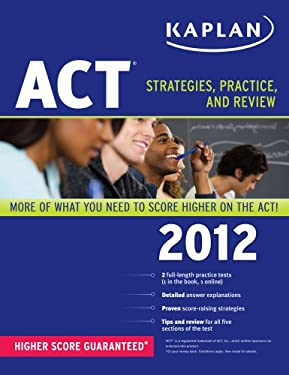 Kaplan ACT 2012: Strategies, Practice, and Review 9781609780524
