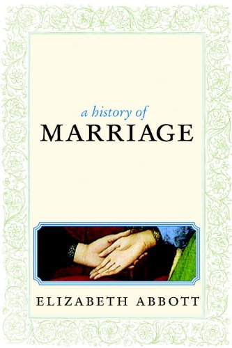A History of Marriage: From Same Sex Unions to Private Vows and Common Law, the Surprising Diversity of Tradition 9781609800888