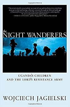 The Night Wanderers: Uganda's Children and the Lord's Resistance Army 9781609803506