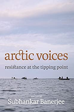 Arctic Voices: Resistance at the Tipping Point 9781609803858
