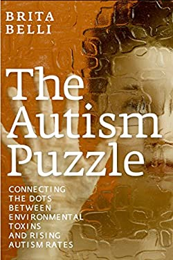 The Autism Puzzle: Connecting the Dots Between Environmental Toxins and Rising Autism Rates 9781609803919