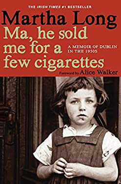 Ma, He Sold Me for a Few Cigarettes: A Memoir of Dublin in the 1950s 9781609804145