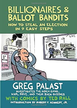Billionaires & Ballot Bandits: How to Steal an Election in 9 Easy Steps 9781609804787