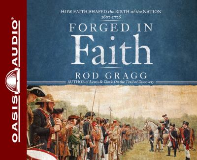 Forged in Faith: How Faith Shaped the Birth of the Nation 1607-1776 9781609811419