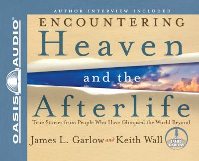 Encountering Heaven and the Afterlife: True Stories from People Who Have Glimpsed the World Beyond 9781609811648