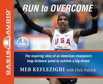 Run to Overcome: The Inspiring Story of an American Champion's Long-Distance Quest to Achieve a Big Dream 9781609811938