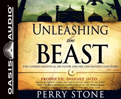 Unleashing the Beast: The Coming Fanatical Dictator and His Ten-Nation Coalition 9781609813796