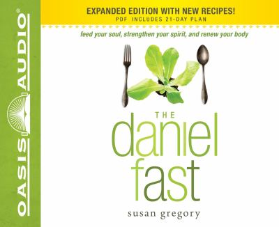 The Daniel Fast: Feed Your Soul, Strengthen Your Spirit, and Renew Your Body 9781609814441