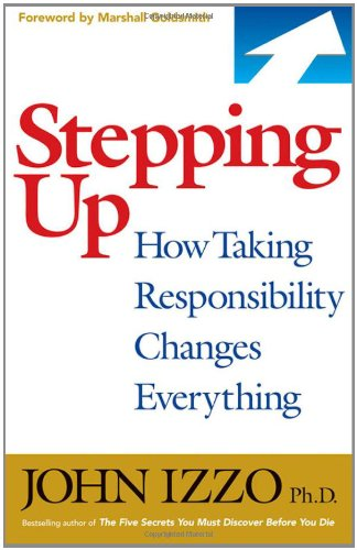 Stepping Up: How Taking Responsibility Changes Everything 9781609940577