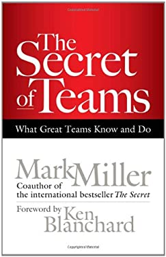 The Secret of Teams: What Great Teams Know and Do 9781609940935